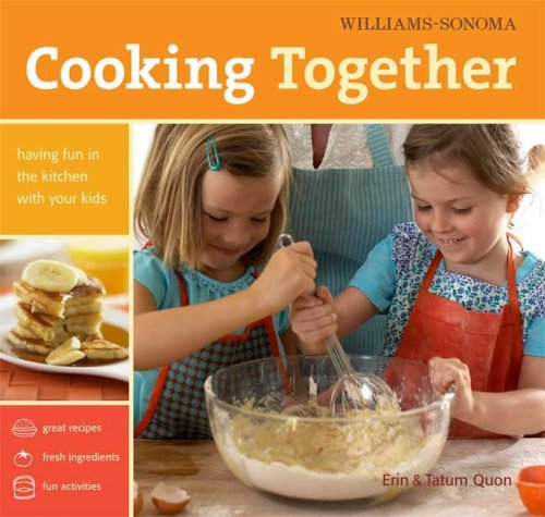 Williams-Sonoma Cooking Together: Having Fun in the Kitchen with Your Kids, Quon, Erin