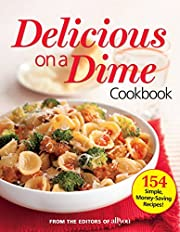 All You Delicious on a Dime: 154 Simple,…