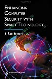 Enhancing computer security with smart technology / editor, V. Rao Vemuri