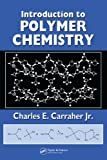 Introduction to polymer chemistry / Charles E. Carraher, Jr