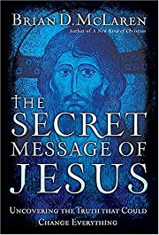 The Secret Message of Jesus: Uncovering the…