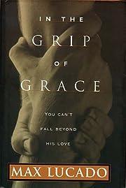 In The Grip Of Grace por Max Lucado