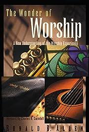 The Wonder of Worship por Ronald B. Allen