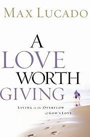 Love worth giving de Max Lucado