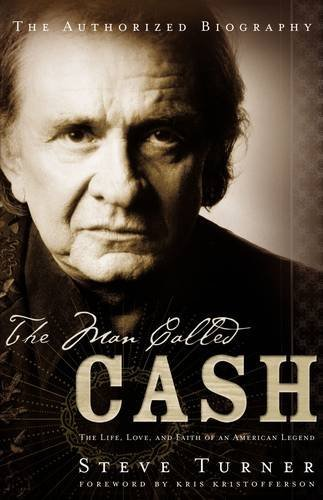The Man Called Cash: The Life, Love, And Faith Of An American Legend, Steve Turner