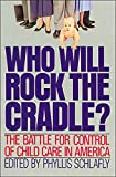 Who will rock the cradle? : the battle for control of child care in America / edited by Phyllis Schlafly