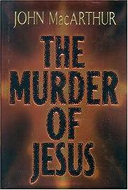 The Murder of Jesus de John MacArthur