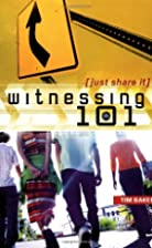 Witnessing 101 by Tim Baker