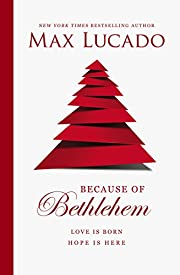 Because of Bethlehem: Love Is Born, Hope Is…