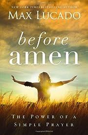 Before Amen: The Power of a Simple Prayer de…