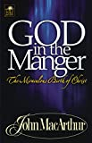 God in the manger : the miraculous birth of Christ