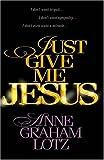 Just give me Jesus / Anne Graham Lotz