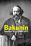 Bakunin : selected texts 1868-1875 / edited and translated by A.W. Zurbrugg