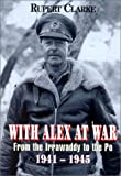 With Alex at war : from the Irrawaddy to the Po, 1941-1945 / by Rupert Clarke