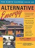 The Earth garden book of alternative energy / Alan T. Gray