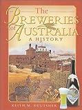 The breweries of Australia : a history / Keith M. Deutsher