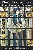 Thomas Cranmer : churchman and scholar / edited by Paul Ayris and David Selwyn