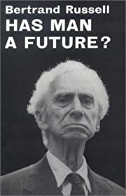 Has Man a Future? de Bertrand Russell