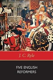 Five English Reformers de J. C. Ryle