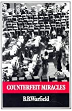 Counterfeit Miracles by B. B. Warfield
