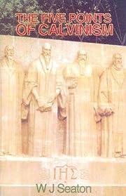 The Five Points of Calvinism por W.J. Seaton