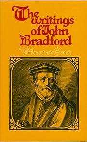 Writings of John Bradford (Vol. 1) de John…
