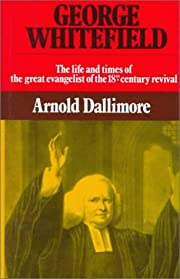 George Whitefield: The Life and Times of the…
