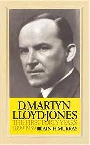 David Martyn Lloyd-Jones the First Forty…