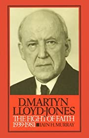 David Martyn Lloyd-Jones: The Fight of Faith…