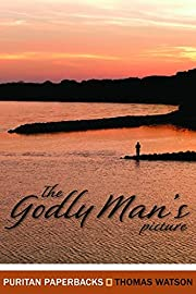 The Godly Man's Picture (Puritan…