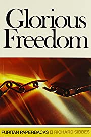 Glorious Freedom: The Excellency of the…
