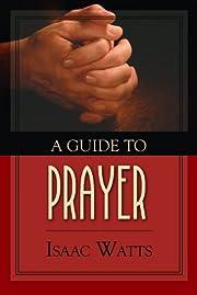 A Guide to Prayer de Isaac Watts