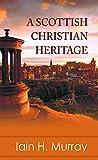 A Scottish Christian heritage / Iain H. Murray