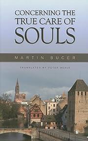 Concerning The True Care of Souls de Martin…