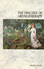 The Practice of Aromatherapy by Jean Valnet