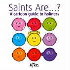 Saints...are...?: A Cartoon Guide to…