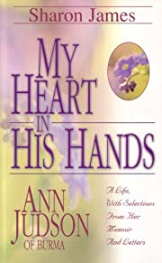 My Heart in His Hands: Ann Judson of Burma…