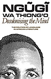 Decolonising the Mind: The Politics of…