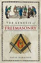 The Genesis of Freemasonry by David Harrison