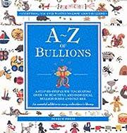 The A - Z of Bullions
