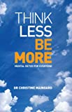 Think less, be more : mental detox for everyone / Christine Maingard