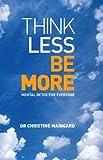 Think less, be more : mental detox for everyone / Christine Maingard