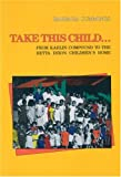 Take this child : from Kahlin Compound to the Retta Dixon Children's Home / Barbara Cummings