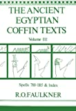 The ancient Egyptian coffin texts. [translated and edited by] R. O. Faulkner