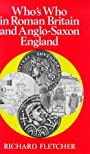 Who's Who in Roman Britain and Anglo-Saxon England (Who's Who in British History) - Richard Fletcher