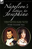Napoleon's letters to Josephine : correspondence of war, politics, family and love, 1796-1814 / Henry Foljambe Hall
