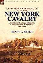 Civil War Experiences under Bayard, Gregg,…