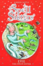 Spell Sisters: Evie the Swan Sister by Amber…