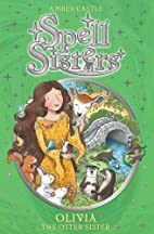 Spell Sisters: Olivia the Otter Sister by…