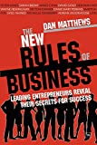 The new rules of business : leading entrepreneurs reveal their secrets for success / by Dan Matthews